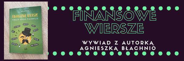 Finansowe wiersze – wywiad z autorką Agnieszką Błachnio.