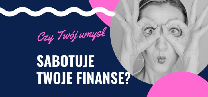 Czy Twój umysł sabotuje Twoje finanse? Twoje relacje z pieniędzmi.