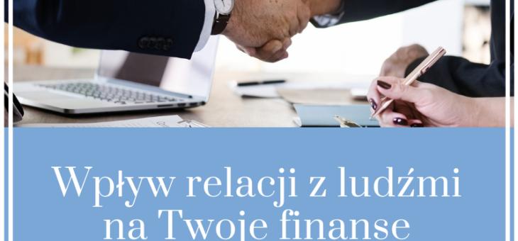 Wpływ relacji z ludźmi na Twoje finanse
