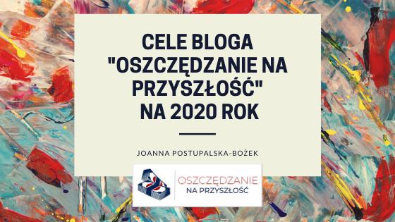 """Cele bloga """"Oszczędzanie na przyszłość"""" na 2020 rok"""