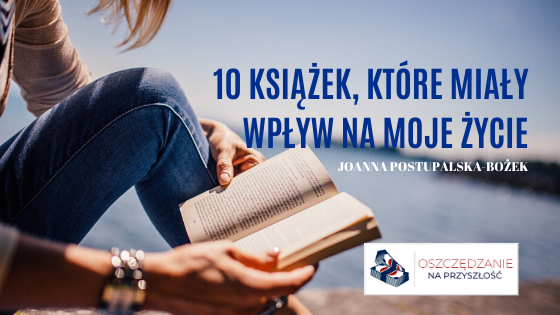 10 książek, które miały wpływ na moje życie