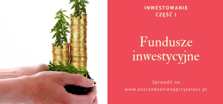 Fundusze inwestycyjne – Inwestowanie część 1.