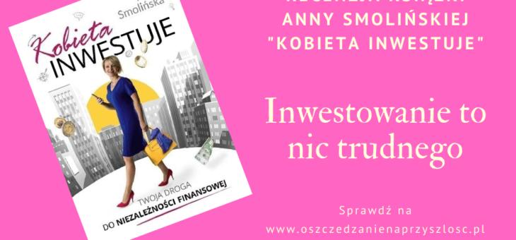 """Inwestowanie to nic trudnego – recenzja książki """"Kobieta inwestuje"""""""