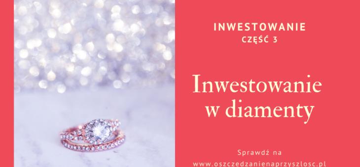 Diamenty – Inwestowanie część 3.