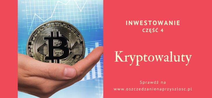 Kryptowaluty – Inwestowanie część 4.