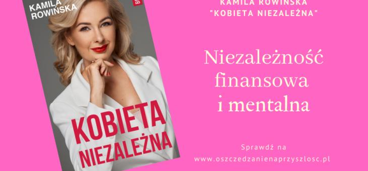 """Niezależność finansowa i mentalna. Recenzja książki """"Kobieta niezależna"""""""