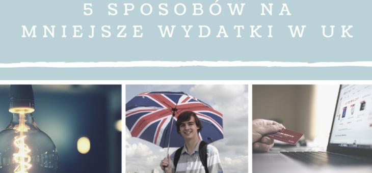 5 sposobów na mniejsze wydatki Polaków w UK