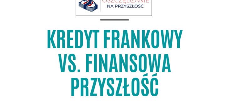 Kredyt frankowy vs. finansowa przyszłość